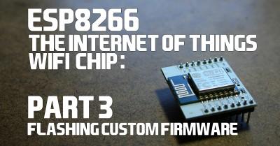ESP8266-the-internet-of-things-wifi-chip-part-3-flashing-custom-firmware